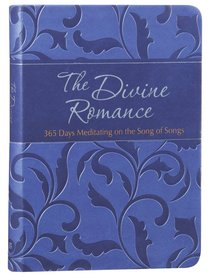 The Divine Romance:365 Days Meditating on the Song of Songs