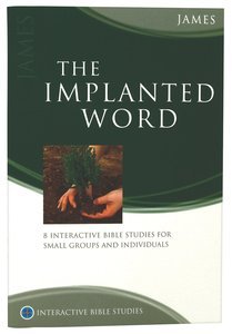 The Implanted Word (James) (Interactive Bible Study Series)