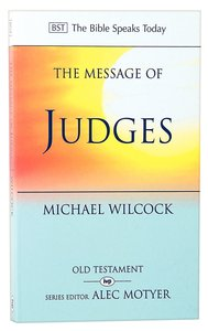 The Message of Judges (Bible Speaks Today Series)