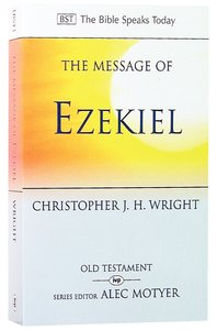 The Message of Ezekiel (Bible Speaks Today Series)