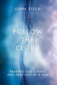Follow the Cloud: Hearing Gods Voice One Next Step At a Time