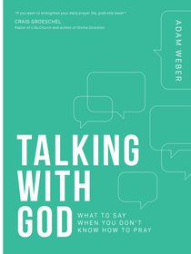 Talking With God: What to Say When You Dont Know How to Pray