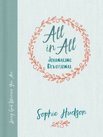 All in All Journaling Devotional: Living a Life Thats Whole and Free
