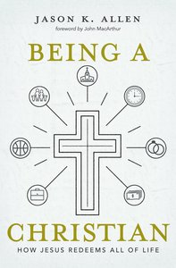 Being a Christian: How Jesus Redeems All of Life