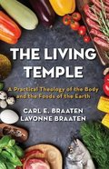 The Living Temple: A Practical Theology of the Body and the Foods of the Earth