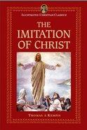 The Imitation of Christ (Illustrated Christian Classics) (Illustrated Christian Classics Series)