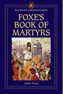 Foxes Book of Martyrs (Illustrated Christian Classics) (Illustrated Christian Classics Series)
