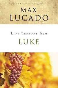 Luke (Life Lessons With Max Lucado Series)