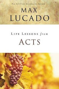 Acts (Life Lessons With Max Lucado Series)