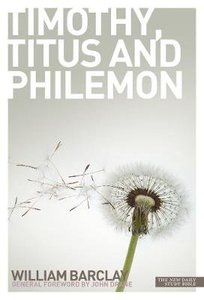 The Letters to Timothy, Titus and Philemon (New Daily Study Bible Series)