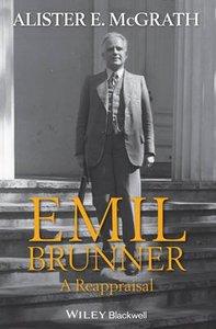 Emil Brunner - a Reappraisal