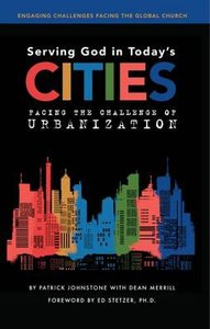 Serving God in Todays Cities: Facing the Challenges of Urbanization