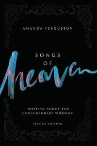 Songs of Heaven: Writing Songs For Contemporary Worship (2nd Edition)