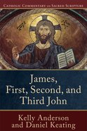 James, First, Second, And Third John (Catholic Commentary On Sacred Scripture Series)