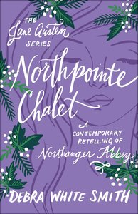 Northpointe Chalet - Northanger Abbey, a Contemporary Retelling (Jane Austen Series)