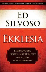 Ekklesia: Rediscovering Gods Instrument For Global Transformation