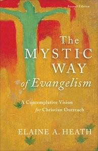 The Mystic Way of Evangelism: A Contemplative Vision For Christian Outreach (Second Edition)