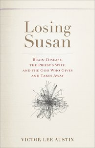 Losing Susan: Brain Disease, the Priests Wife and the God Who Gives and Takes Away