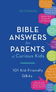 Bible Answers For Parents of Curious Kids:101 Kid-Friendly Q&As