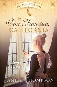 In San Francisco, California - Abbys Prospects (#08 in My Heart Belongs Series)