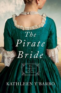 Pirate Bride, the - 1725 (#02 in Daughters Of The Mayflower Series)