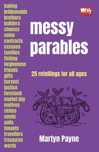Messy Parables: 25 Retellings For All Ages (Messy Church Series)