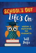 Schools Out, Lifes on: Wisdom & Inspiration For Graduates