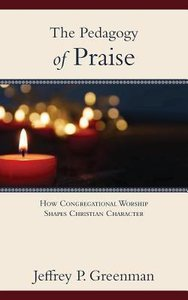 The Pedagogy of Praise: How Congregational Worship Shapes Christian Character
