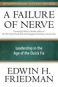Failure of Nerve: Leadership in the Age of the Quick Fix