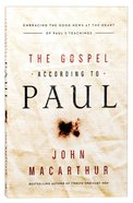 The Gospel According to Paul: Embracing the Good News At the Heart of Pauls Teachings