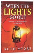 When the Lights Go Out: Memoir of a Missionary to Somalia