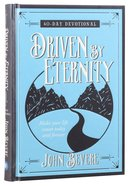 Driven By Eternity:40-Day Devotional - Make Your Life Count Today And Forever