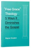 Free Grace Theology:5 Ways It Diminishes the Gospel