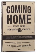 Coming Home: Essays on the New Heaven and the New Earth (The Gospel Coalition Series)
