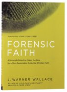 Forensic Faith: A Cold-Case Detective Helps You Rethink and Share Your Christian Belief