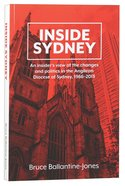 Inside Sydney: An Insiders View of the Changes & Politics in the Anglican Diocese of Sydney, 1966-2013