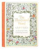 Illustrated Word, The: An Illuminated Coloring Bible Journal (Adult Coloring Books Series)