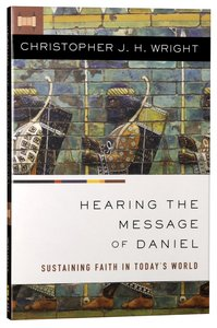 Hearing the Message of Daniel: Sustaining Faith in Todays World