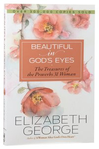 Beautiful in Gods Eyes: The Treasures of the Proverbs 31 Woman