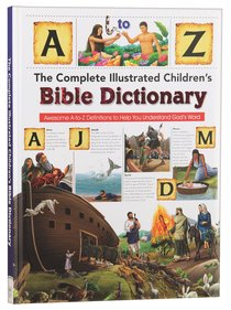 The Complete Illustrated Childrens Bible Dictionary: Awesome a to Z Definitions to Help You Understand Gods Word