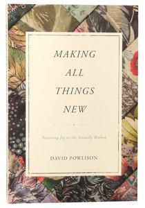 Making All Things New: Restoring Joy to the Sexually Broken