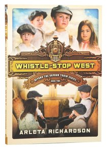Whistle-Stop West (#02 in Beyond The Orphan Train Series)