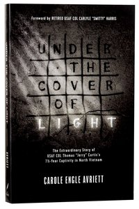 "Under the Cover of Light: The Extraordinary Story of Usaf Col Thomas ""Jerry"" Curtiss 7 1/2 Year Captivity in North Vietnam"