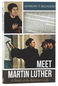 Meet Martin Luther: A Sketch of the Reformers Life