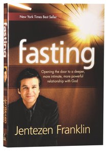 Fasting: Opening the Door to a Deeper, More Powerful Relationship With God
