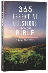 365 Essential Questions From the Bible: A Daily Devotional (365 Daily Devotions Series)