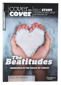 Beatitudes, the - Immersed in the Grace of Christ (Cover To Cover Bible Study Guide Series)