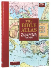 The Bible Atlas: The Essential Guide to the Old and New Testament
