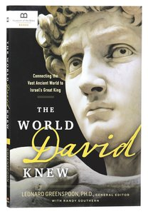 The World David Knew: Connecting the Vast Ancient World to Israels Great King