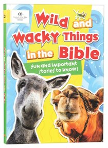 Wild and Wacky Things in the Bible: Fun and Important Stories to Know!